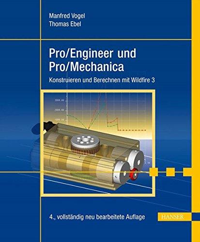 Pro/Engineer und Pro/Mechanica: Konstruieren und Berechnen mit Wildfire 3