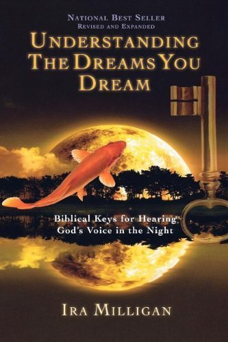Understanding the Dreams You Dream Revised and Expanded by Ira Milligan [Destiny Image,2010] (Paperback) Revised edition
