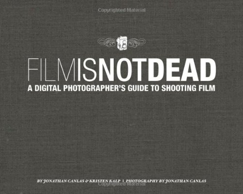 Film Is Not Dead: A Digital Photographer's Guide to Shooting Film (Voices That Matter)