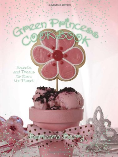 Download Green Princess Cookbook: Sweets and Treats to Save the Planet pdf