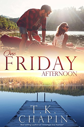 One Friday Afternoon: Inspirational Romance (A Contemporary Christian Fiction Romance) (Diamond Lake Series Book 2) by [Chapin, T.K.]