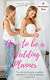 How to be a Wedding Planner: The only no BS guide to getting started in the wedding planning career field! (#WeddingBoss Series Book 1)