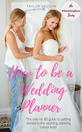 Amazon Com How To Be A Wedding Planner The Only No Bs Guide To