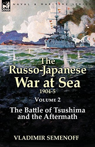 The Russo Japanese War At Sea Volume 2  The Battle Of Tsushima And The Aftermath
