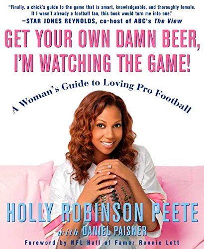Holly Ball - Get Your Own Damn Beer, I'm Watching the Game!: A Woman's Guide to Loving Pro Football