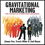 Gravitational Marketing: : The Science of Attracting Customers | Jimmy Vee,Joel Bauer,Travis Miller