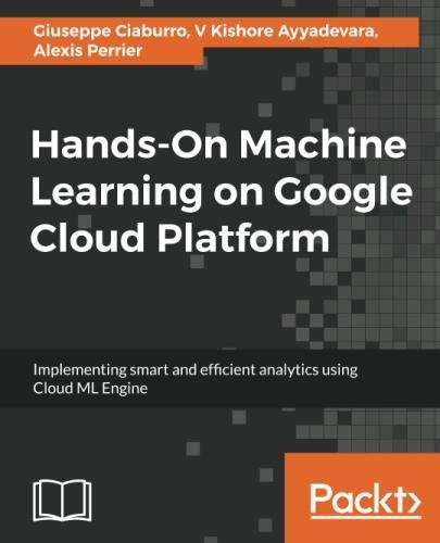 Hands On Machine Learning On Google Cloud Platform  Implementing Smart And Efficient Analytics Using Cloud Ml Engine