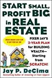 img - for Start Small, Profit Big in Real Estate: Fixer Jay's 2-Year Plan for Building Wealth - Starting from Scratch book / textbook / text book