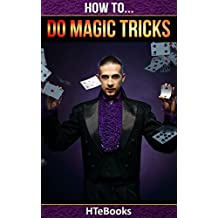 How To Do Magic Tricks: Quick Start Guide (How To eBooks Book 15)