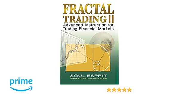Fractal Trading II: Advanced Instruction for Trading Financial