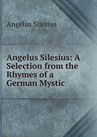 Angelus Silesius: A Selection from the Rhymes of a German Mystic par Angelus Silesius