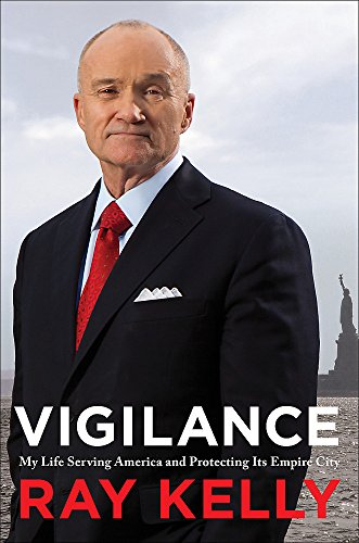 Vigilance: My Life Serving America and Protecting Its Empire City