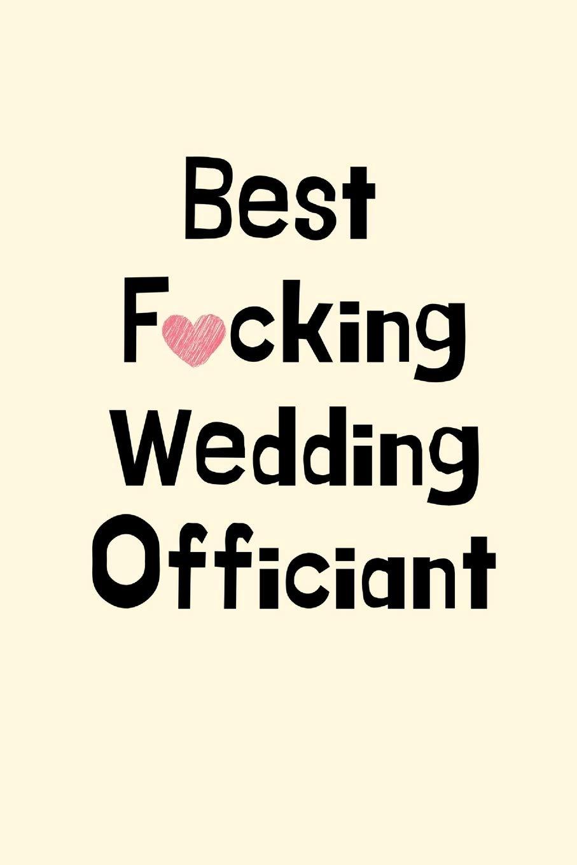 Best Fucking Wedding Officiant Wedding Officiant Gifts Best Wedding Officiant Gifts Best Fucking Wedding Officiant Ever Bridal Party Gift For Blank Lined Case Notebook Diary C Austin 9781694893390 Amazon Com Books
