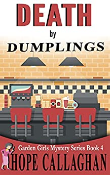 Death by Dumplings: A Garden Girls Cozy Mystery (Garden Girls Christian Cozy Mystery Series Book 4) by [Callaghan, Hope]