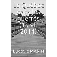 Le Québec dans les guerres (1534-2014) (French Edition)