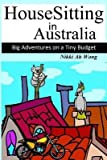 [(Housesitting in Australia : Big Adventures on a Tiny Budget)] [By (author) Nikki Ah Wong] published on (December, 2011)