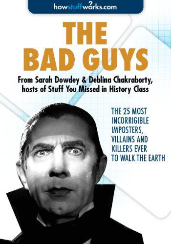 The Bad Guys: The 25 Most Incorrigible Imposters, Villains, and Killers Ever to Walk the Earth