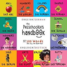 The Preschooler's Handbook: Bilingual (English / German) (Englisch / Deutsch) Abc's, Numbers, Colors, Shapes, Matching, School, Manners, Potty and Jobs, with 300 Words That Every Kid Should Know: Engage Early Readers: Children's Learning Books
