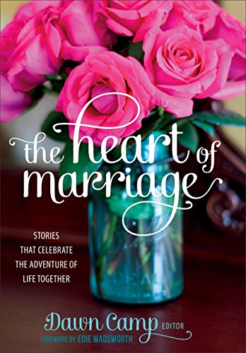 (The Heart of Marriage: Stories That Celebrate the Adventure of Life Together)