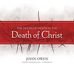 The Death of Death in the Death of Christ Audiobook