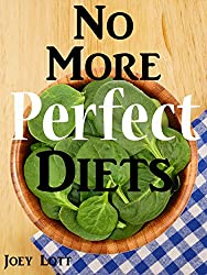 No More Perfect Diets: My Experience with the Search for Perfect Health