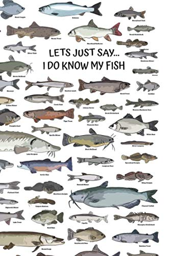 - LET'S JUST SAY...I DO KNOW MY FISH: 120 Page Blank Lined Notebook Journal for Fishermen Who Know Their Fish Fly Fishing Bass Fishing