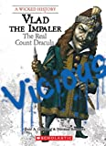 Vlad the Impaler: The Real Count Dracula (Wicked History) by Enid A. Goldberg front cover