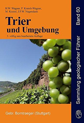 Trier und Umgebung: Geologie der Süd- und Westeifel, des Südwest-Hunsrück, der unteren Saar sowie der Maarvulkanismus und die junge Umwelt- und Klimageschichte (Sammlung geologischer Führer)