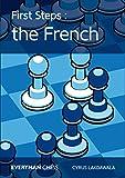 First Steps: The French (everyman Chess)-Cyrus Lakdawala