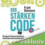 Der Stärken-Code: Die eigenen Talente entschlüsseln, anerkennen und weiterentwickeln | Frank Rebman