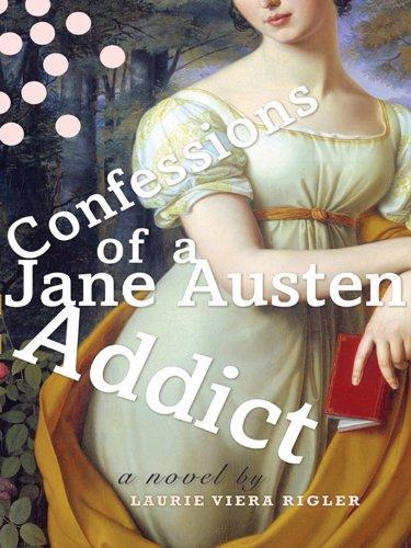 Confessions of a Jane Austen Addict (Jane Austen Addict Series) (Lady Of A First Confession)
