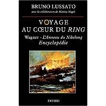 VOYAGE AU COEUR DU RING : WAGNER L'ANNEAU DU NIBELUNG ( ENCYCLOPÉDIE )