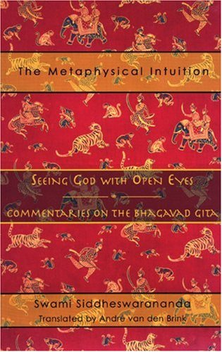 The Metaphysical Intuition; Seeing God with Open Eyes: Commentaries on the Bhagavad Gita