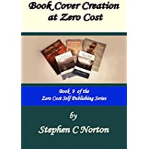 Book Cover Creation at Zero Cost: Create Your Own High Quality Book Covers (The Zero Cost Self Publishing Series 9)