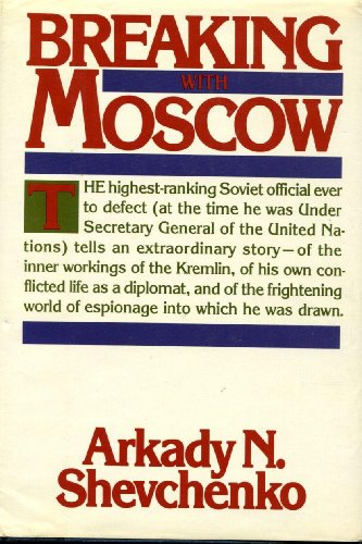 Breaking With Moscow by Arkady N. Shevchenko