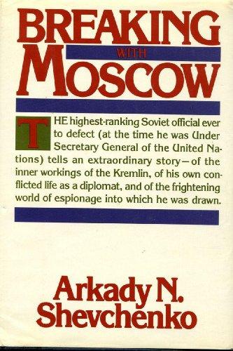 Breaking With Moscow by Arkady N. Shevchenko