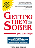 """""""Getting Them Sober, volume one  -- You CAN help!"""" (""""Getting Them Sober"""" Book 1)"""
