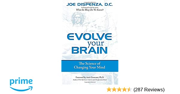 Evolve Your Brain The Science Of Changing Your Mind Joe Dispenza