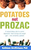 Potatoes Not Prozac: How to Control Depression, Food Cravings and Weight Gain by Kathleen Desmaisons (7-Jan-2008) Paperback