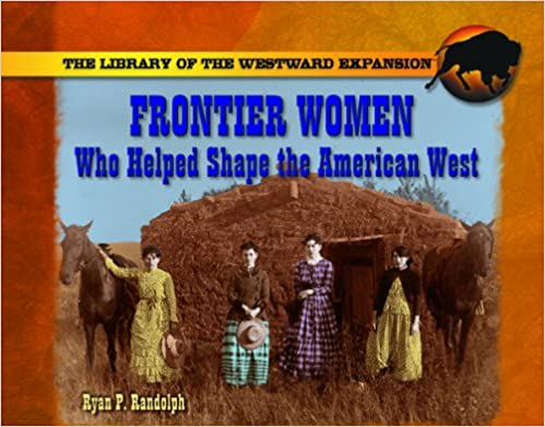 Frontier Women Who Helped Shape the American West (Library of the Westward Expansion)