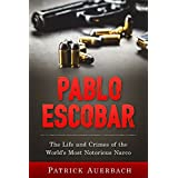 Pablo Escobar: The Life and Crimes of the World's Most Notorious Narco