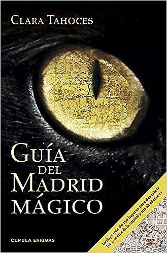 Guía del Madrid mágico (Enigmas y conspiraciones): Amazon.es: Tahoces, Clara: Libros