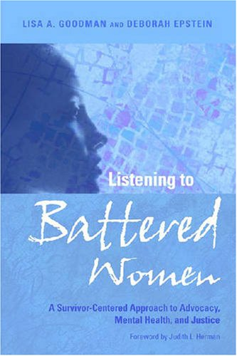 Listening to Battered Women: A Survivor-Centered Approach to Advocacy, Mental Health, and Justice (Psychology of Women)