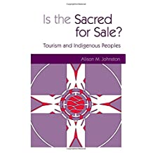 Is the Sacred for Sale?: Tourism and Indigenous Peoples