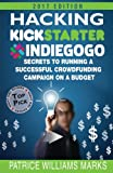 Hacking Kickstarter, Indiegogo: How to Raise Big Bucks in 30 Days: Secrets to Running a Successful Crowd Funding Campaign on a Budget (Updated November 2013)