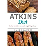 Atkins Diet: The Top 100 Atkins Recipes for Rapid Weight Loss (Atkins Diet Books, Atkins Diet Recipes, Diet Cookbook, Rapid Weight Loss, Low Carb, Weight Loss)