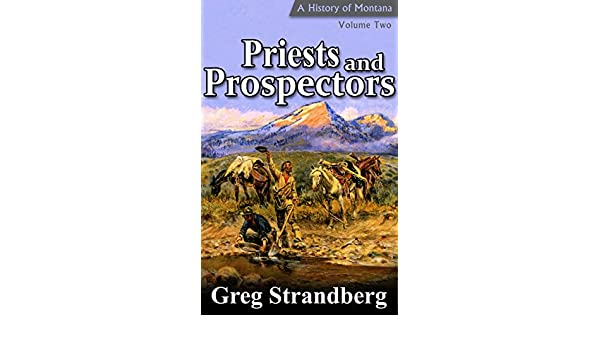 Priests and Prospectors: A History of Montana, Volume Two (Montana History Series Book 2)