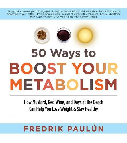 fructose+health Products : 50 Ways to Boost Your Metabolism: How Mustard, Red Wine, and Days at the Beach Can Help You Lose Weight & Stay Healthy