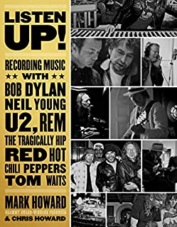 Book Cover: Listen Up!: Recording Music with Bob Dylan, Neil Young, U2, R.E.M., The Tragically Hip, Red Hot Chili Peppers, Tom Waits...