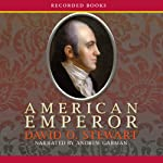 American Emperor: Aaron Burr's Challenge to Jefferson's America   David O. Stewart